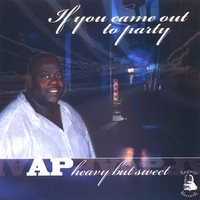 AP Heavy But Sweet | If You Came Out To Party