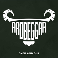 Ardbeggar | Over and Out