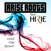 Arise Roots: Cool Me Down