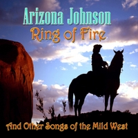 Arizona Johnson | Ring of Fire (And Other Songs of the Mild West)