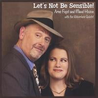 Arne Fogel and Maud Hixson | Let's Not Be Sensible!