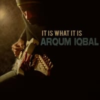 Arqum Iqbal | It Is What It Is