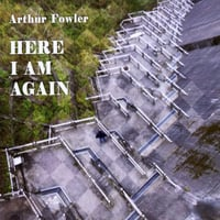 Arthur Fowler | Here I Am Again