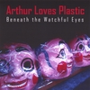 ARTHUR LOVES PLASTIC: Beneath the Watchful Eyes