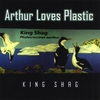 ARTHUR LOVES PLASTIC: King Shag