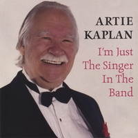 Artie Kaplan | I'm Just The Singer In The Band