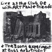 ART PAUL SCHLOSSER | ART PAUL SCHLOSSER and Friends Live at the Club De Wash & The 3 song Experiment at Bob's Apartment