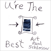 Art Paul Schlosser | U're The Best