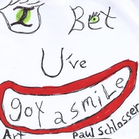 Art Paul Schlosser | I Bet U've Got a Smile