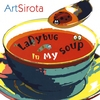 ART SIROTA: Ladybug In My Soup