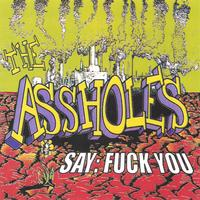 The Assholes | Say: Fuck You