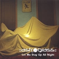 Astrograss: Let Me Stay Up All Night