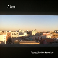 A Tune | Acting Like You Know Me