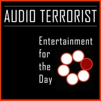 Audio Terrorist | Entertainment for the Day