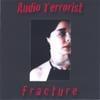 Audio Terrorist: Fracture