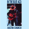 Austin Church: In the Blue Ago
