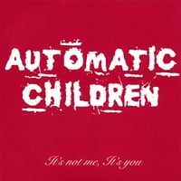 Automatic Children | It's not me, It's you