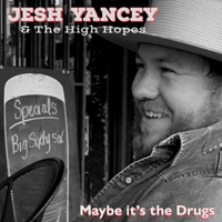 Jesh Yancey & The High Hopes | Maybe It's the Drugs