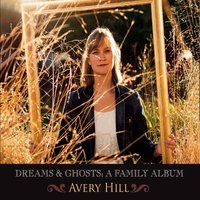 Avery Hill | Dreams & Ghosts: A Family Album