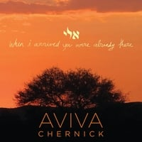 Aviva Chernick | When I Arrived You Were Already There