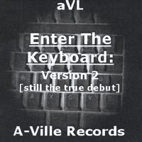 aVL | Enter The Keyboard: Version 2 [still the true debut]