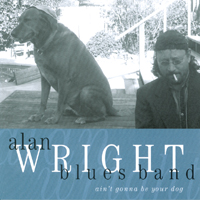ALAN WRIGHT: Ain't Gonna Be Your Dog
