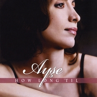 Ayse | How Long 'Til