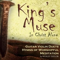 Wesley Taylor | King's Muse: In Christ Alone