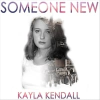 Kayla Kendall | Someone New