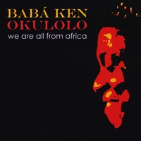 Babá Ken Okulolo | We Are All From Africa