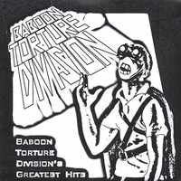 Baboon Torture Division | Baboon Torture Division's Greatest Hits