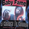 BABY FAME: A Chance To Change