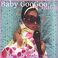Baby GooGooGaGa | They Ain't Ready For Me