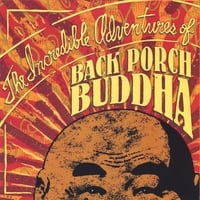 Back Porch Buddha | The Incredible Adventures of Back Porch Buddha