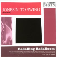 BadaBing BadaBoom | Jonesin' To Swing