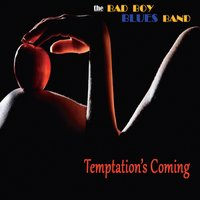 The Bad Boy Blues Band | Temptation's Coming