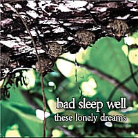 Bad Sleep Well | These Lonely Dreams