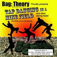 Bag: Theory | Tap Dancing in a Mine Field