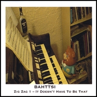 Bahttsi | Zig Zag 1 - It Doesn't Have To Be That