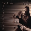 STEVE BAILEY: So Low....solo