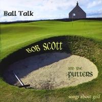 Bob Scott and the Putters: Ball Talk
