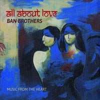 Ban Brothers | All About Love: Music from the Heart