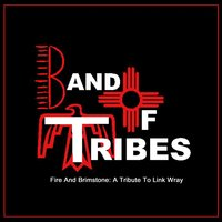 Band Of Tribes | Fire and Brimstone: A Tribute To Link Wray
