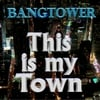 Bangtower: This Is My Town