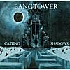 Bangtower: Casting Shadows