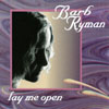Barb Ryman: Lay Me Open