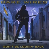 Bare Wires | Won't Be Lookin' Back