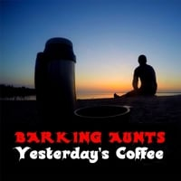 Barking Aunts | Yesterday's Coffee
