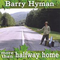 Barry Hyman | More Than Halfway Home