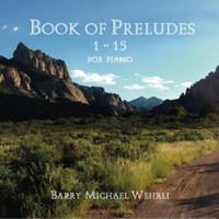 Barry Michael Wehrli | Book of Preludes: 1-15 for Piano
